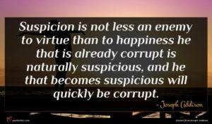 Joseph Addison quote : Suspicion is not less ...
