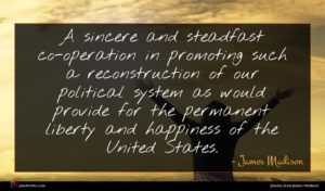James Madison quote : A sincere and steadfast ...