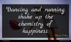 Mason Cooley quote : Dancing and running shake ...