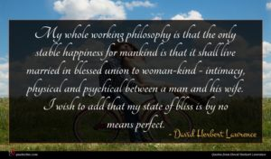 David Herbert Lawrence quote : My whole working philosophy ...