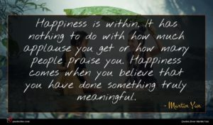 Martin Yan quote : Happiness is within It ...
