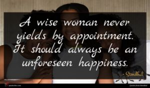 Stendhal quote : A wise woman never ...
