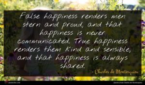 Charles de Montesquieu quote : False happiness renders men ...