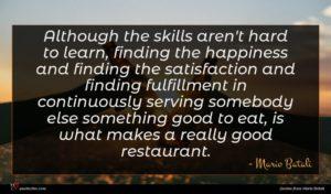 Mario Batali quote : Although the skills aren't ...
