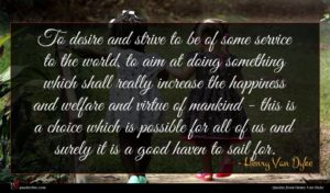 Henry Van Dyke quote : To desire and strive ...