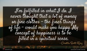 Coretta Scott King quote : I'm fulfilled in what ...