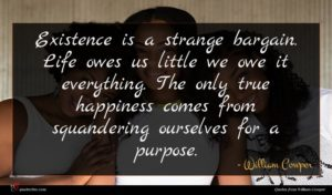 William Cowper quote : Existence is a strange ...