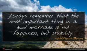 Gabriel Garcia Marquez quote : Always remember that the ...