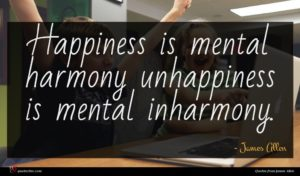 James Allen quote : Happiness is mental harmony ...