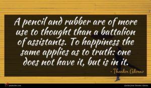 Theodor Adorno quote : A pencil and rubber ...