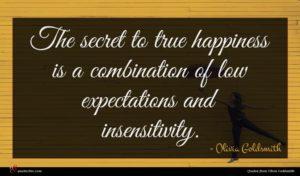 Olivia Goldsmith quote : The secret to true ...