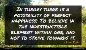Franz Kafka quote : In theory there is ...