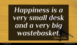 Robert Orben quote : Happiness is a very ...