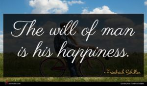 Friedrich Schiller quote : The will of man ...
