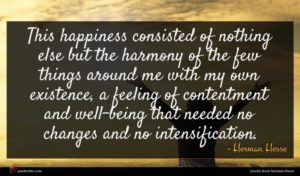 Herman Hesse quote : This happiness consisted of ...