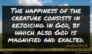 Jonathan Edwards quote : The happiness of the ...