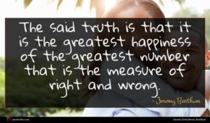 Jeremy Bentham quote : The said truth is ...