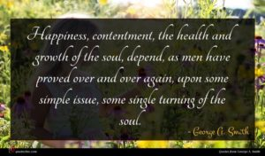 George A. Smith quote : Happiness contentment the health ...