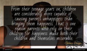 Dennis Prager quote : From their teenage years ...