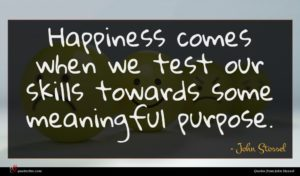 John Stossel quote : Happiness comes when we ...