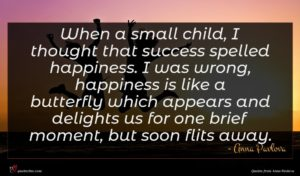 Anna Pavlova quote : When a small child ...
