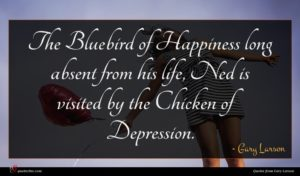 Gary Larson quote : The Bluebird of Happiness ...