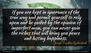 Joseph Franklin Rutherford quote : If you are kept ...