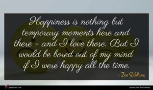 Zoe Saldana quote : Happiness is nothing but ...