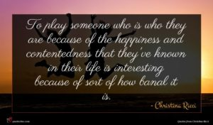 Christina Ricci quote : To play someone who ...
