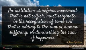 Clara Barton quote : An institution or reform ...