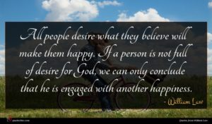 William Law quote : All people desire what ...