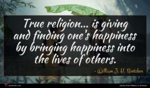 William J. H. Boetcker quote : True religion is giving ...