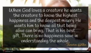 Thornton Wilder quote : When God loves a ...