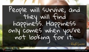 Hugh Laurie quote : People will survive and ...