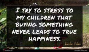 Harlan Coben quote : I try to stress ...