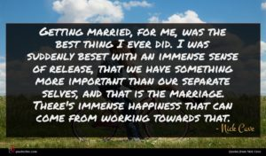Nick Cave quote : Getting married for me ...