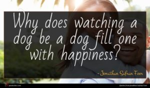 Jonathan Safran Foer quote : Why does watching a ...