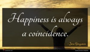 Jose Bergamin quote : Happiness is always a ...