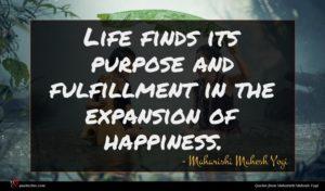Maharishi Mahesh Yogi quote : Life finds its purpose ...