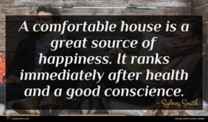 Sydney Smith quote : A comfortable house is ...