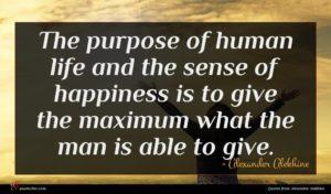 Alexander Alekhine quote : The purpose of human ...