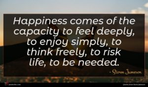 Storm Jameson quote : Happiness comes of the ...