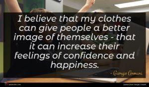 Giorgio Armani quote : I believe that my ...