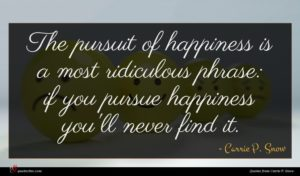 Carrie P. Snow quote : The pursuit of happiness ...