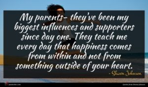 Shawn Johnson quote : My parents- they've been ...