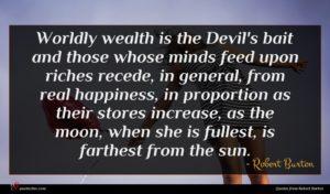 Robert Burton quote : Worldly wealth is the ...