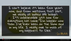 Lea Michele quote : I can't believe it's ...