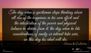 Pierre de Coubertin quote : The day when a ...
