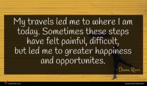 Diana Ross quote : My travels led me ...