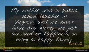 Dave Grohl quote : My mother was a ...